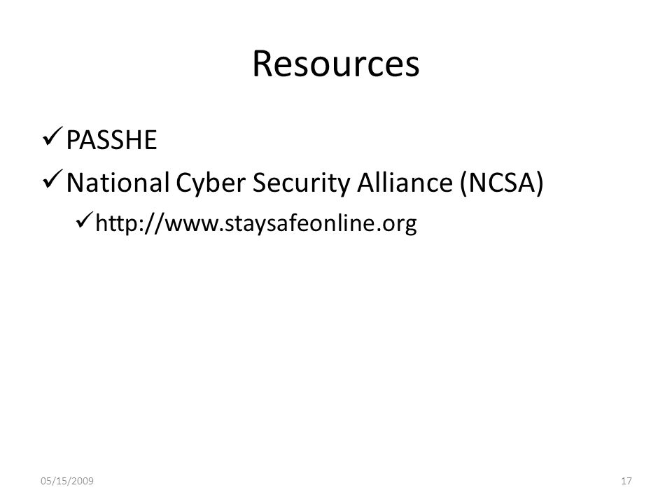 Resources PASSHE National Cyber Security Alliance (NCSA) http://www.staysafeonline.org 05/15/200917