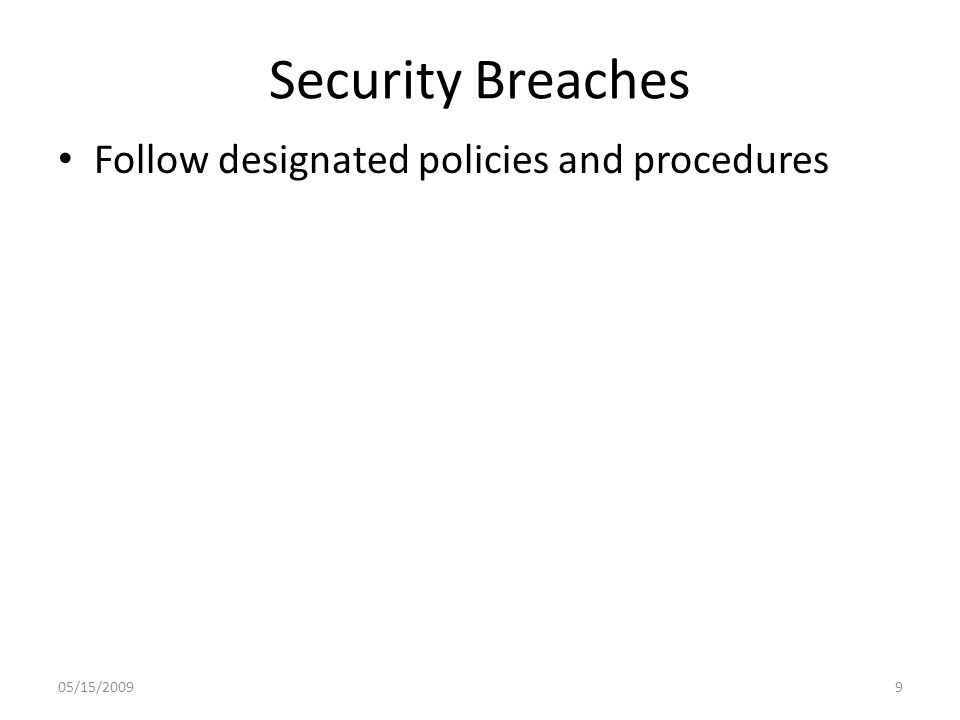 Security Breaches Follow designated policies and procedures 05/15/20099