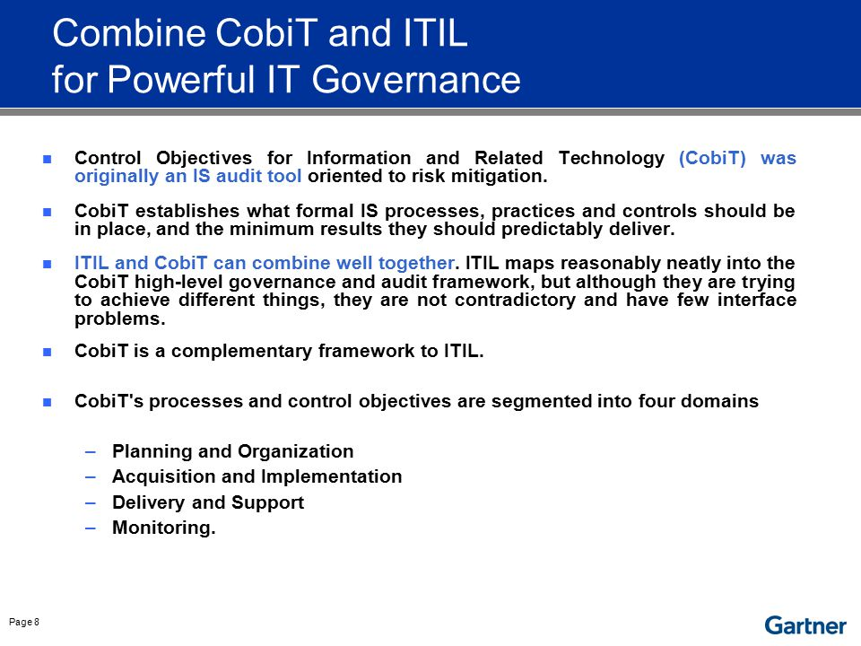 Page 8 Combine CobiT and ITIL for Powerful IT Governance Control Objectives for Information and Related Technology (CobiT) was originally an IS audit