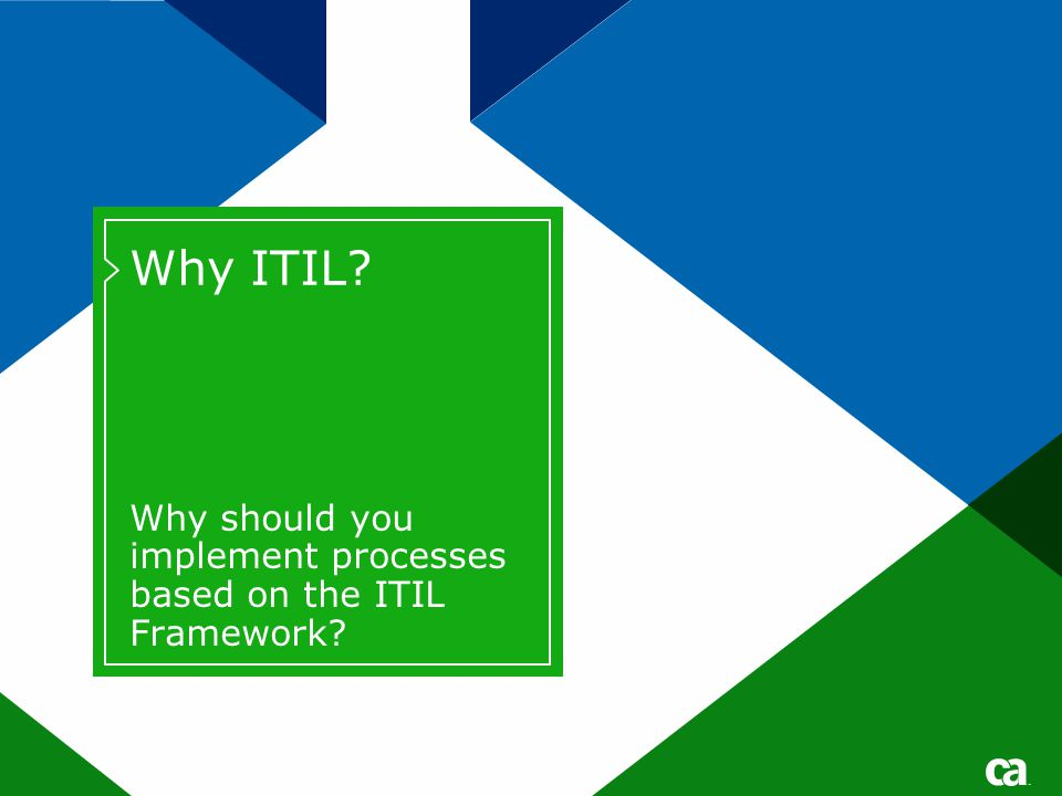 Why ITIL? Why should you implement processes based on the ITIL Framework?