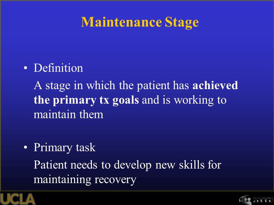 105 Definition A stage in which the patient has achieved the primary tx goals and is working to maintain them Primary task Patient needs to develop ne