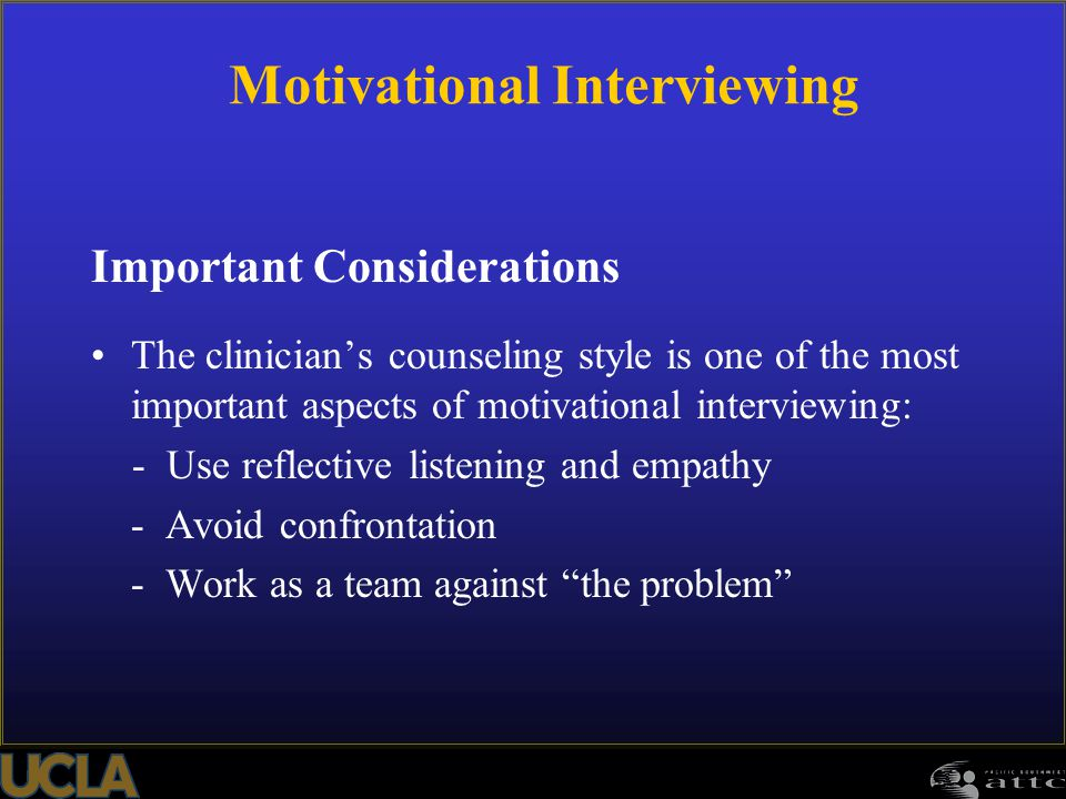 114 Important Considerations The clinician's counseling style is one of the most important aspects of motivational interviewing: - Use reflective list