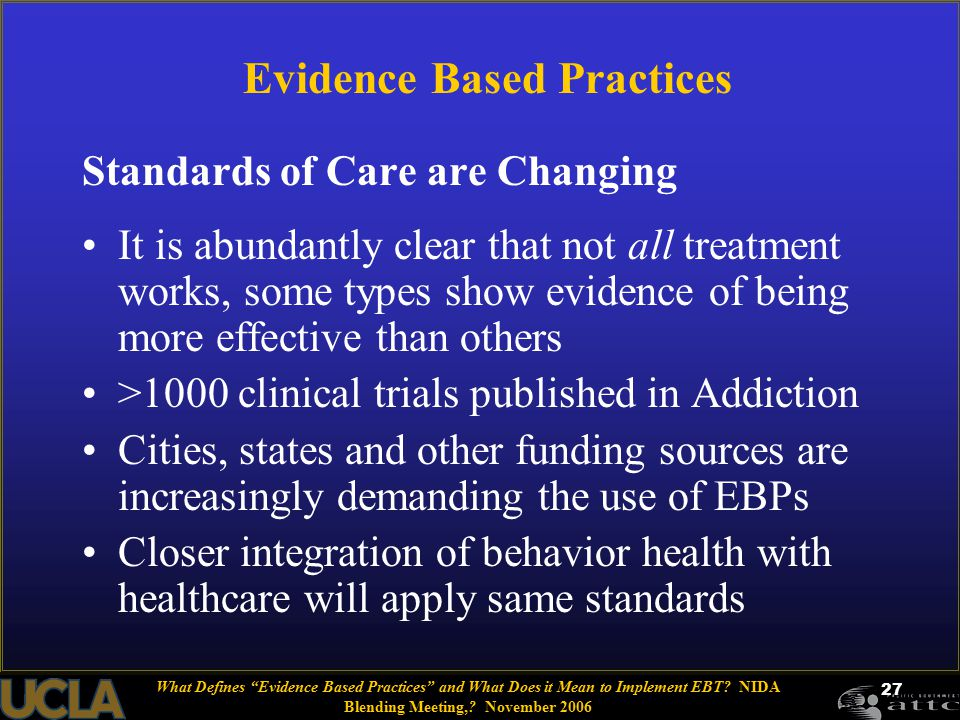 27 Evidence Based Practices Standards of Care are Changing It is abundantly clear that not all treatment works, some types show evidence of being more