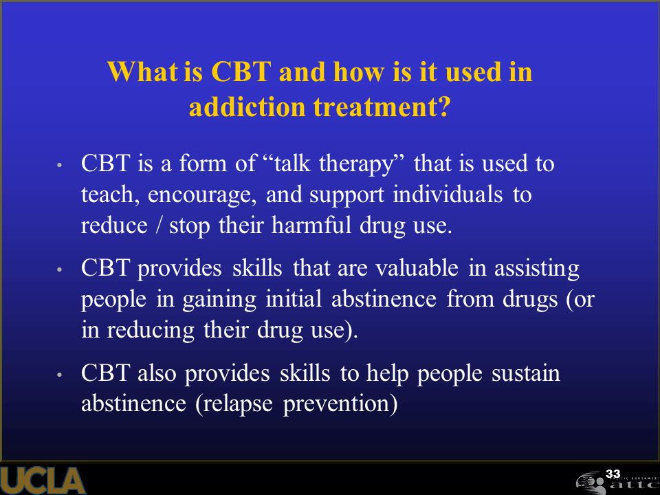 "33 What is CBT and how is it used in addiction treatment? CBT is a form of ""talk therapy"" that is used to teach, encourage, and support individuals to"