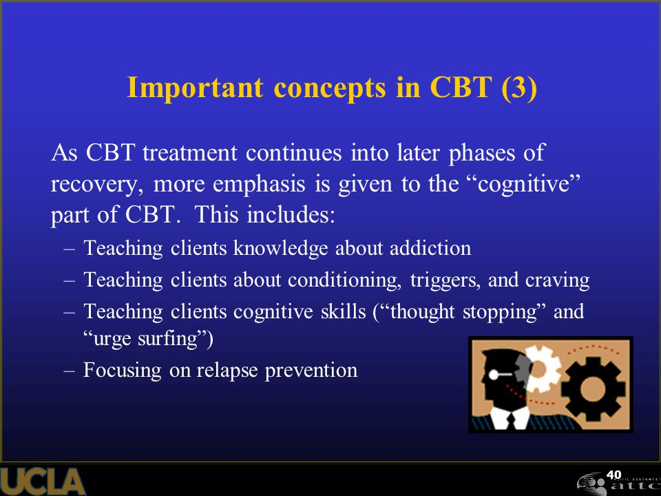 "40 Important concepts in CBT (3) As CBT treatment continues into later phases of recovery, more emphasis is given to the ""cognitive"" part of CBT. This"