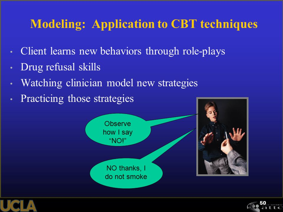 50 Modeling: Application to CBT techniques Client learns new behaviors through role-plays Drug refusal skills Watching clinician model new strategies