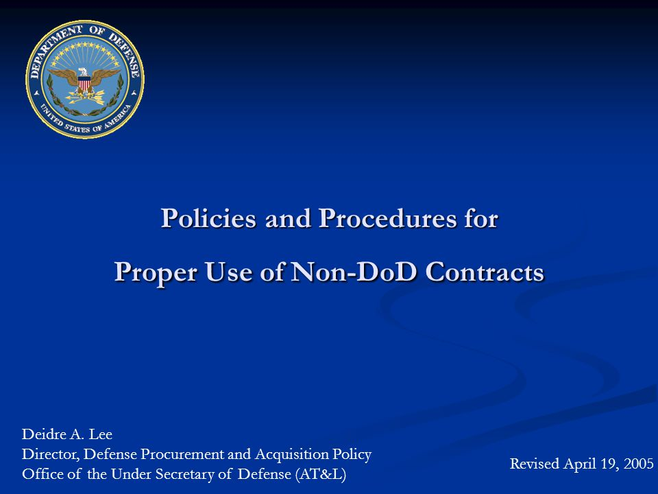 Policies and Procedures for Proper Use of Non-DoD Contracts Revised April 19, 2005 Deidre A.