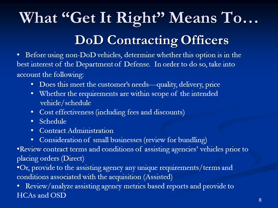 "8 What ""Get It Right"" Means To… DoD Contracting Officers Before using non-DoD vehicles, determine whether this option is in the best interest of the D"
