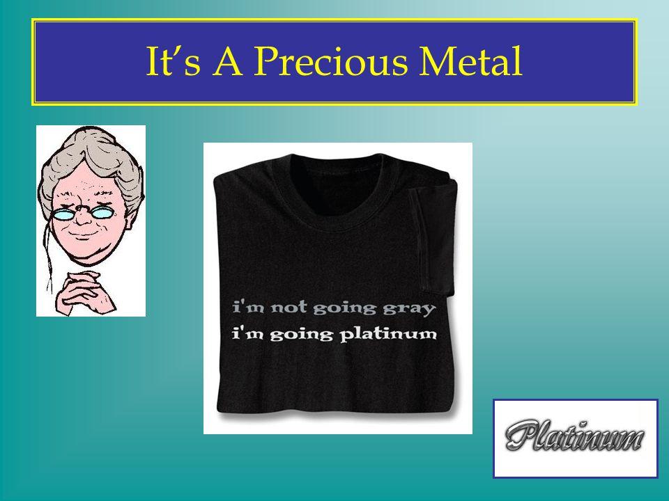 It's A Precious Metal