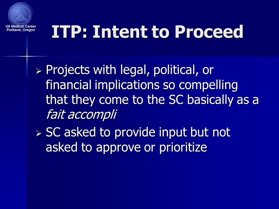 ITP: Intent to Proceed  Projects with legal, political, or financial implications so compelling that they come to the SC basically as a fait accompli  SC asked to provide input but not asked to approve or prioritize