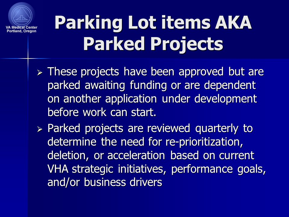 Parking Lot items AKA Parked Projects  These projects have been approved but are parked awaiting funding or are dependent on another application under development before work can start.