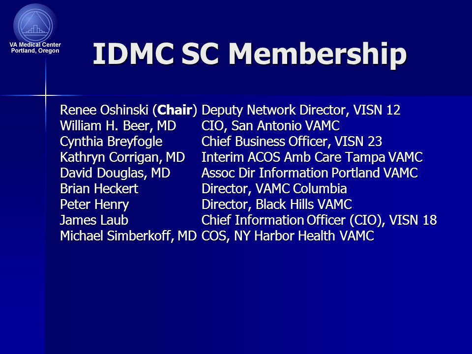 IDMC SC Membership Renee Oshinski (Chair)Deputy Network Director, VISN 12 William H.