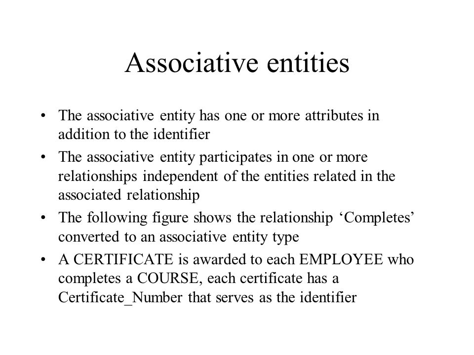 Associative entities How do you know when to convert a relationship to an associative entity type? Four conditions should exist: All of the relationsh