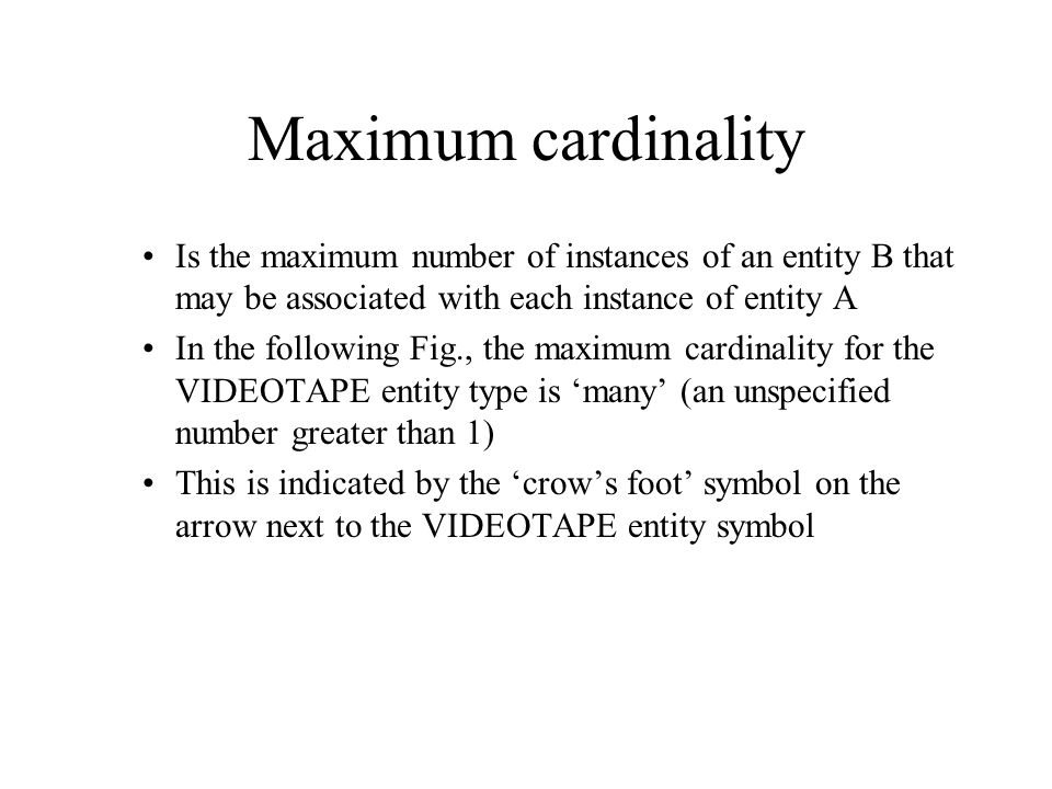 Minimum cardinality Yet there may be a more precise way of saying this The minimum cardinality of a relationship is the minimum number of instances of