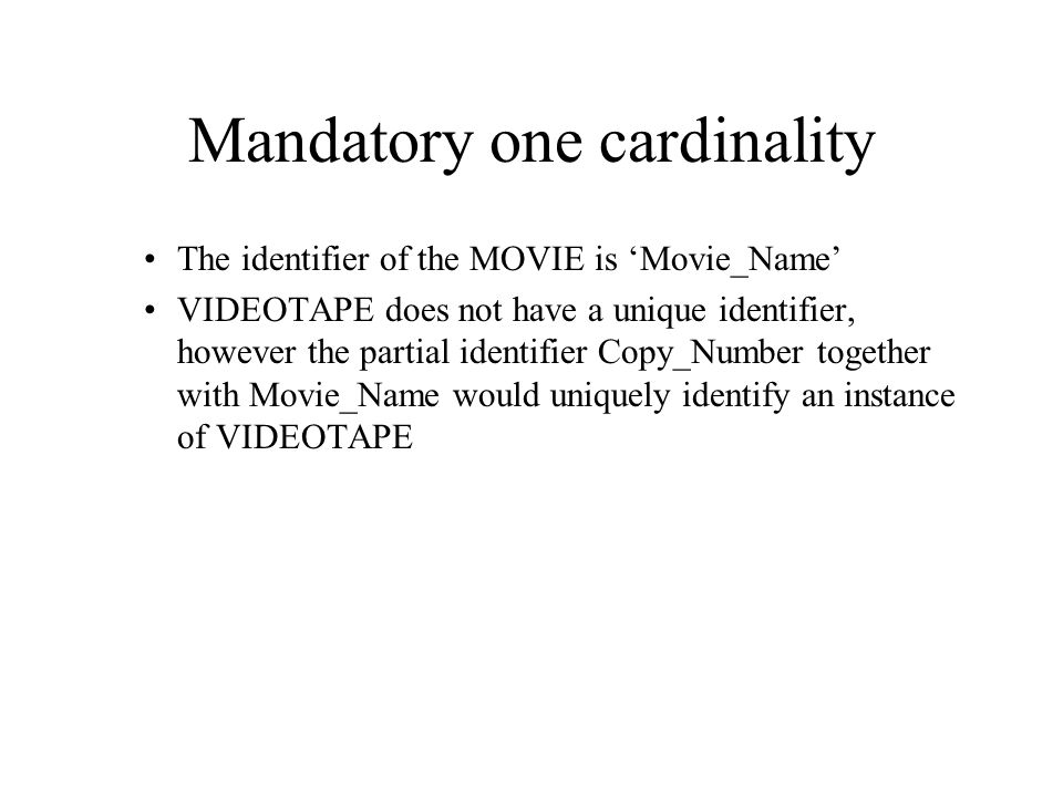 Mandatory one cardinality Relationships are bi-directional, so there is also cardinality notation next to the MOVIE entity Notice that as the minimum