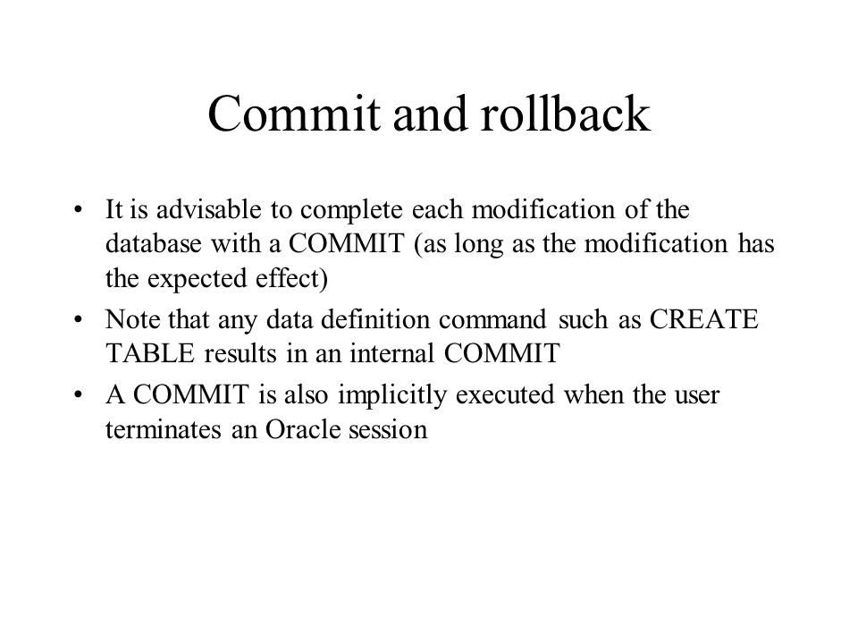 Commit and rollback A sequence of database modifications (insert, update and delete) is called a transaction Modifications of tuples are temporarily s