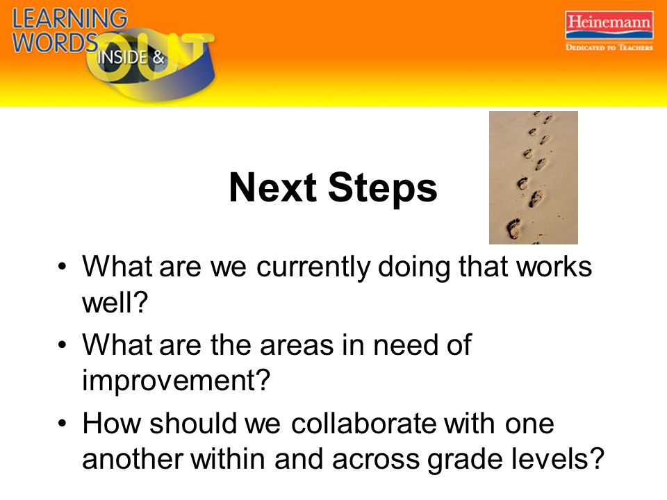 Next Steps What are we currently doing that works well? What are the areas in need of improvement? How should we collaborate with one another within a