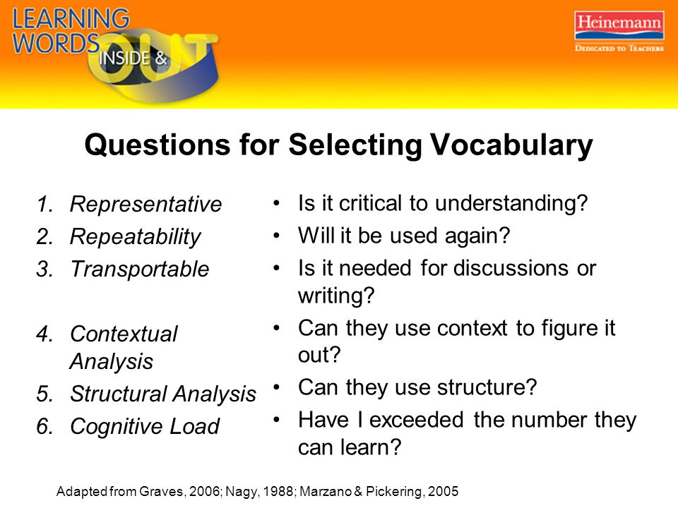 Questions for Selecting Vocabulary 1.Representative 2.Repeatability 3.Transportable 4.Contextual Analysis 5.Structural Analysis 6.Cognitive Load Is it critical to understanding.