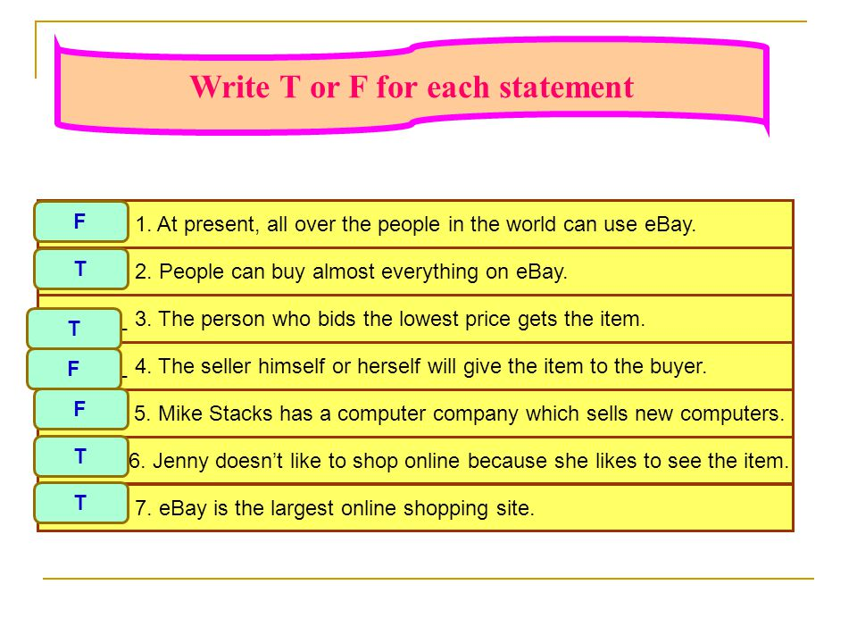 Write T or F for each statement _______ 3.The person who bids the lowest price gets the item.