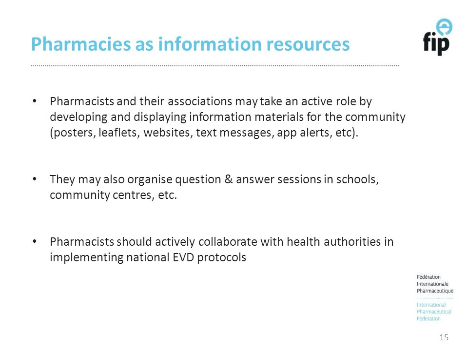 Pharmacies as information resources 15 Pharmacists and their associations may take an active role by developing and displaying information materials f