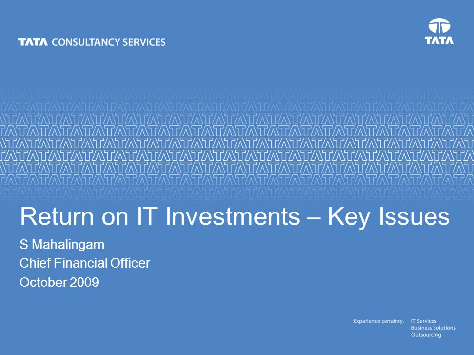 Text S Mahalingam Chief Financial Officer October 2009 Return on IT Investments – Key Issues