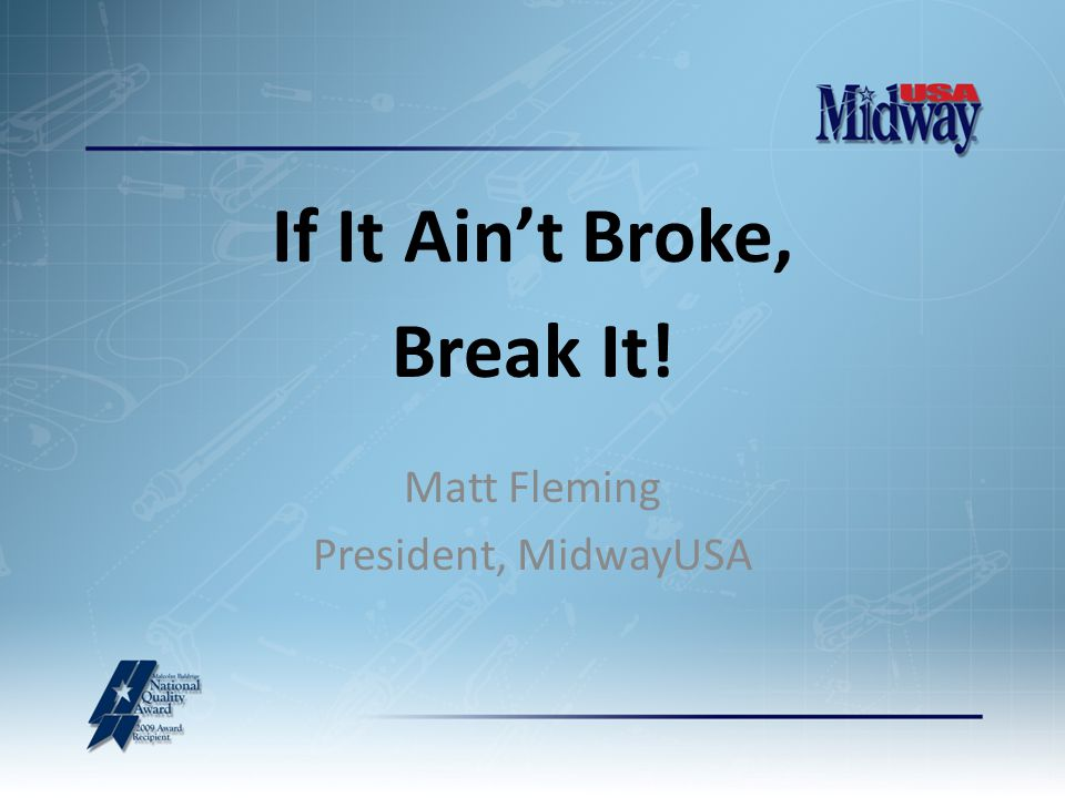 If It Ain't Broke, Matt Fleming President, MidwayUSA Break It!