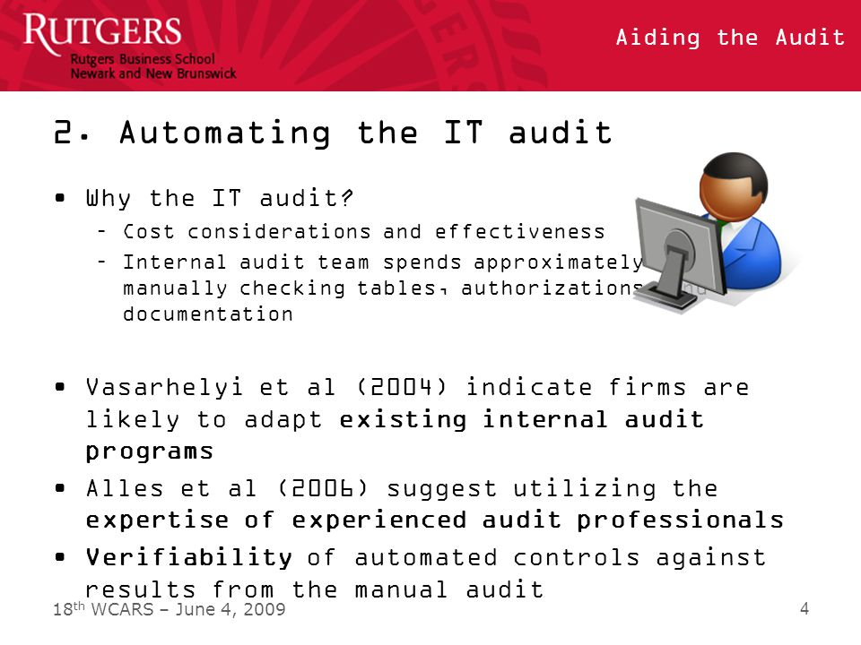 18 th WCARS – June 4, 2009 Aiding the Audit 4.1 Time and resource commitments Time commitments: –70 days for the manual audit –3 months preparation Platform installation AAS classification Resource commitments –Travel, lodging, etc.