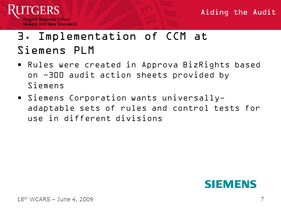 18 th WCARS – June 4, 2009 Aiding the Audit 4.3 Challenges Audit priority –Non-applicable rules ignored because of time constraints CCM platform issues –Bugs or unimplemented features –Identified when comparing automated with manual results –Vendor vs.