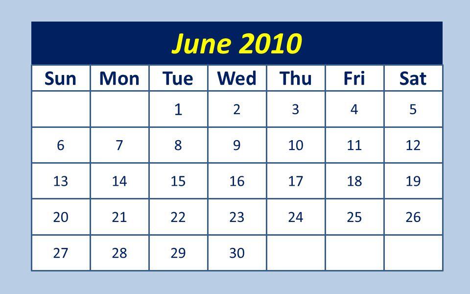 1 2345 6789101112 13141516171819 20212223242526 27282930 SunMonTueWedThuFriSat June 2010