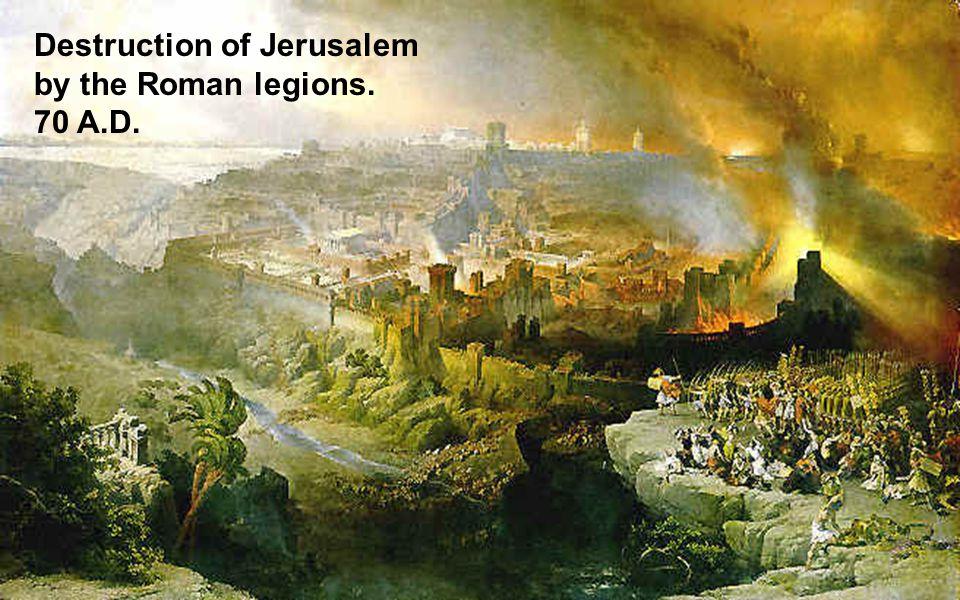 Destruction of Jerusalem by the Roman legions. 70 A.D.