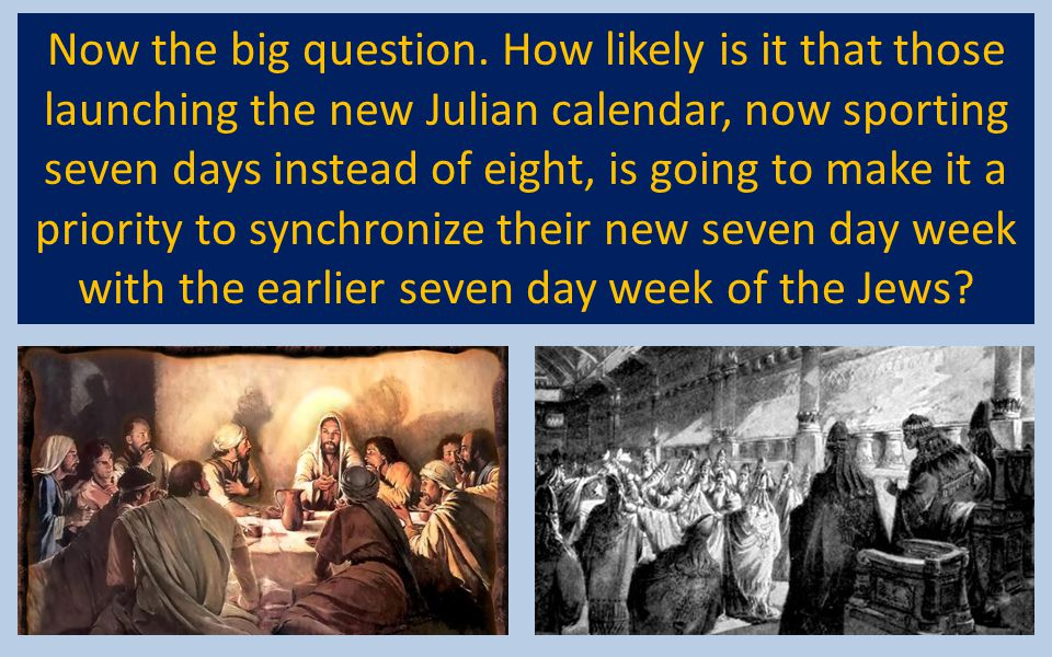 Now the big question. How likely is it that those launching the new Julian calendar, now sporting seven days instead of eight, is going to make it a p