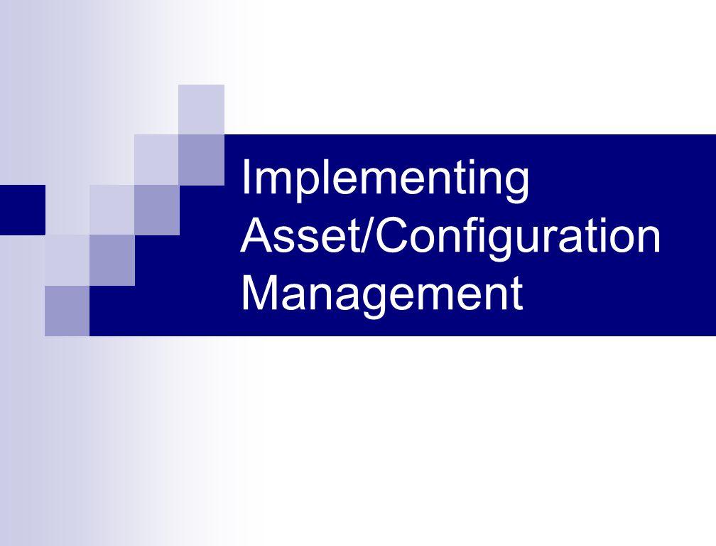 Implementing Asset/Configuration Management