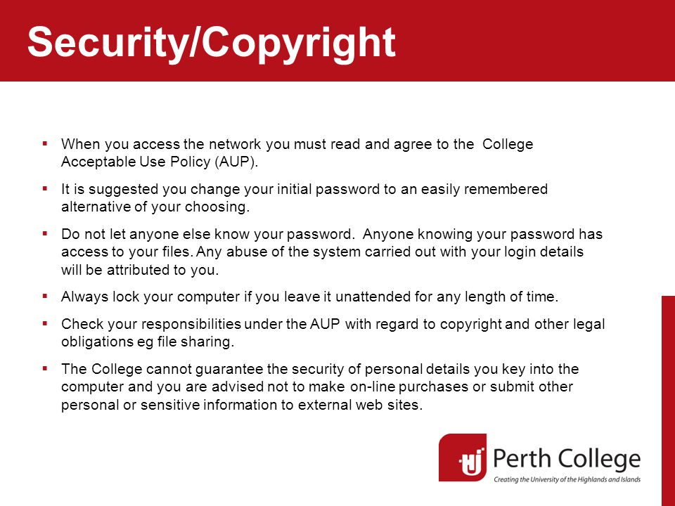 Security/Copyright  When you access the network you must read and agree to the College Acceptable Use Policy (AUP).