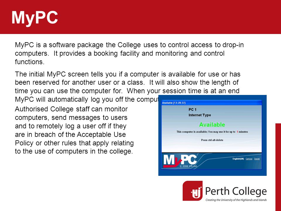 MyPC MyPC is a software package the College uses to control access to drop-in computers.