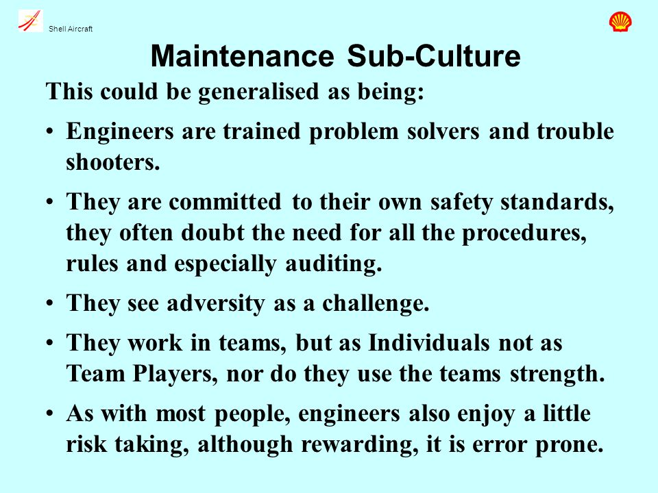 Shell Aircraft Maintenance Sub-Culture This could be generalised as being: Engineers are trained problem solvers and trouble shooters.