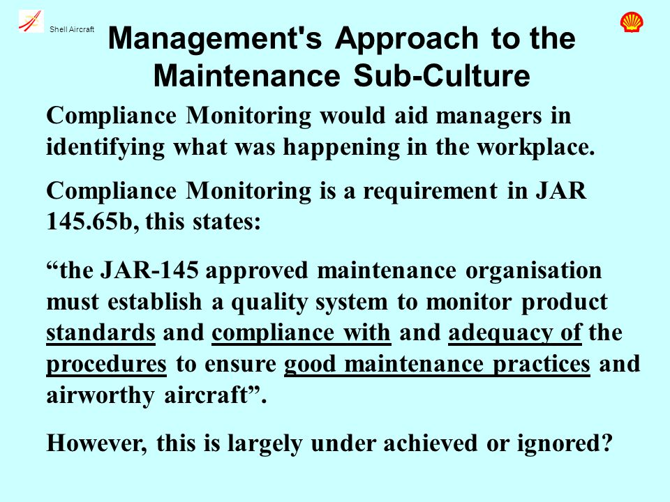 Shell Aircraft Management s Approach to the Maintenance Sub-Culture Compliance Monitoring would aid managers in identifying what was happening in the workplace.