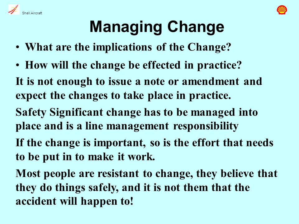 Shell Aircraft Managing Change What are the implications of the Change.