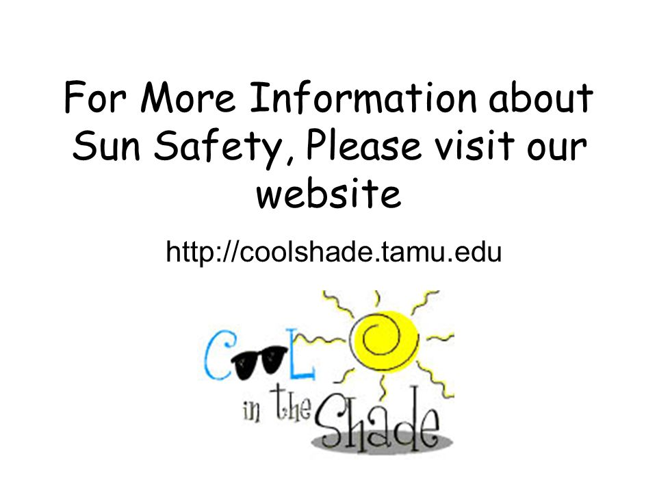 For More Information about Sun Safety, Please visit our website http://coolshade.tamu.edu