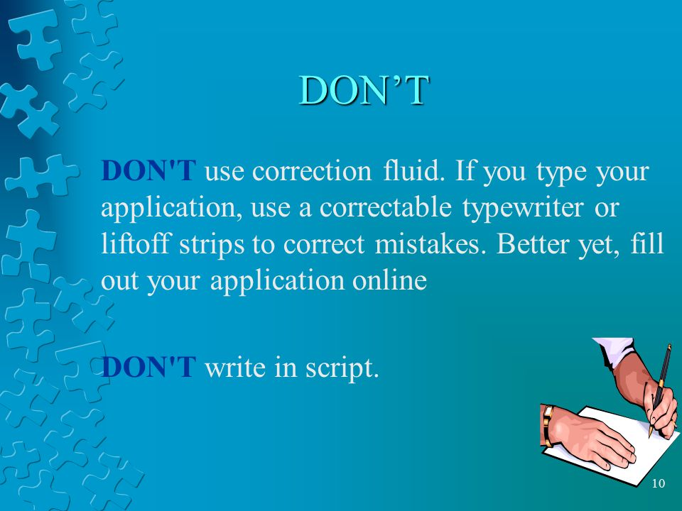 10 DON'T DON T use correction fluid.