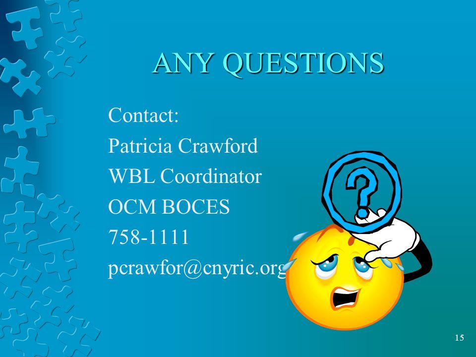 15 ANY QUESTIONS Contact: Patricia Crawford WBL Coordinator OCM BOCES 758-1111 pcrawfor@cnyric.org