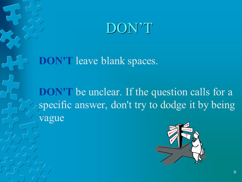 9 DON'T DON T leave blank spaces. DON T be unclear.