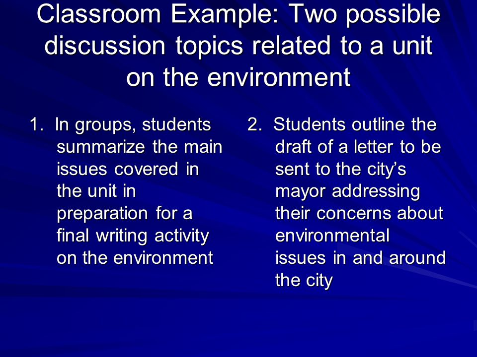 Classroom Example: Two possible discussion topics related to a unit on the environment 1.