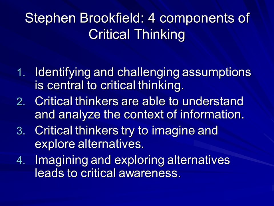 Stephen Brookfield: 4 components of Critical Thinking 1.