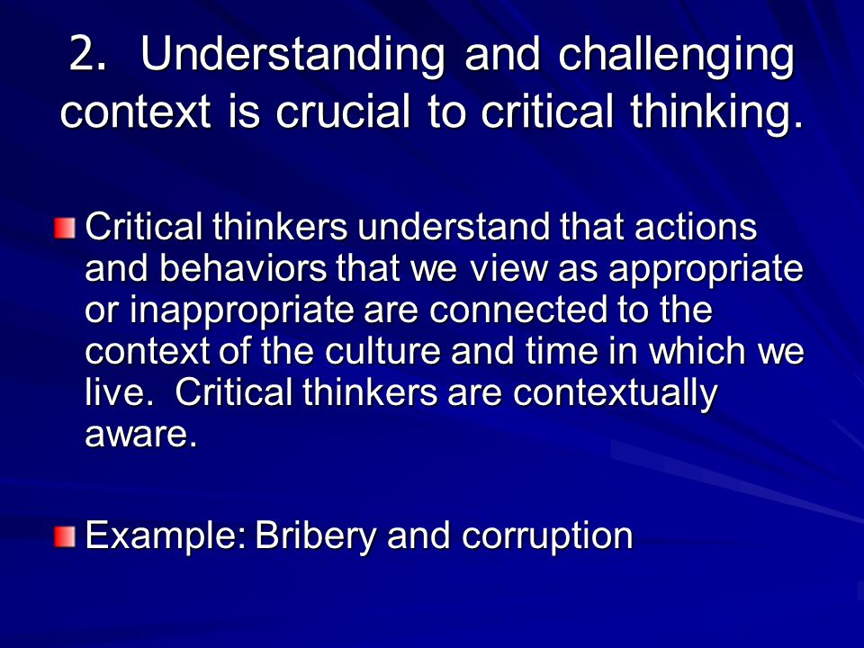 2. Understanding and challenging context is crucial to critical thinking.