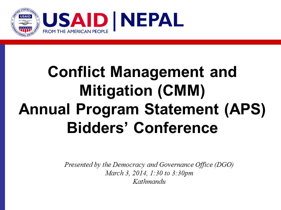 Conflict Management and Mitigation (CMM) Annual Program Statement (APS) Bidders' Conference Presented by the Democracy and Governance Office (DGO) Mar