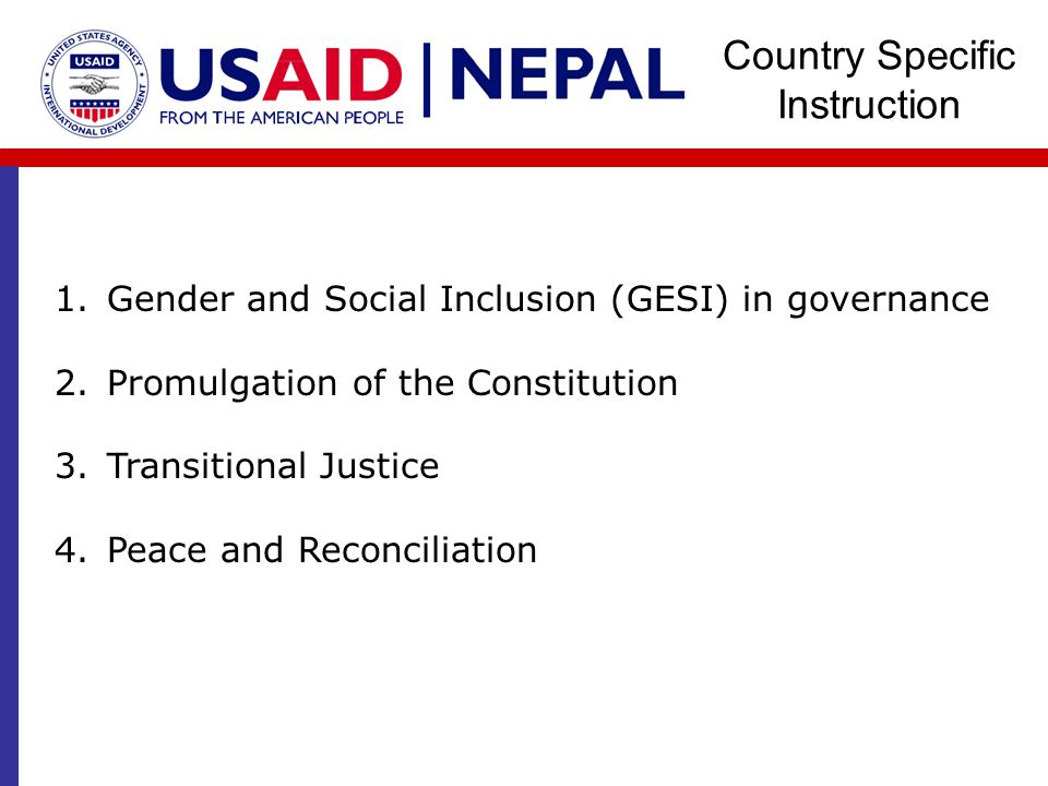 Country Specific Instruction 1.Gender and Social Inclusion (GESI) in governance 2.Promulgation of the Constitution 3.Transitional Justice 4.Peace and