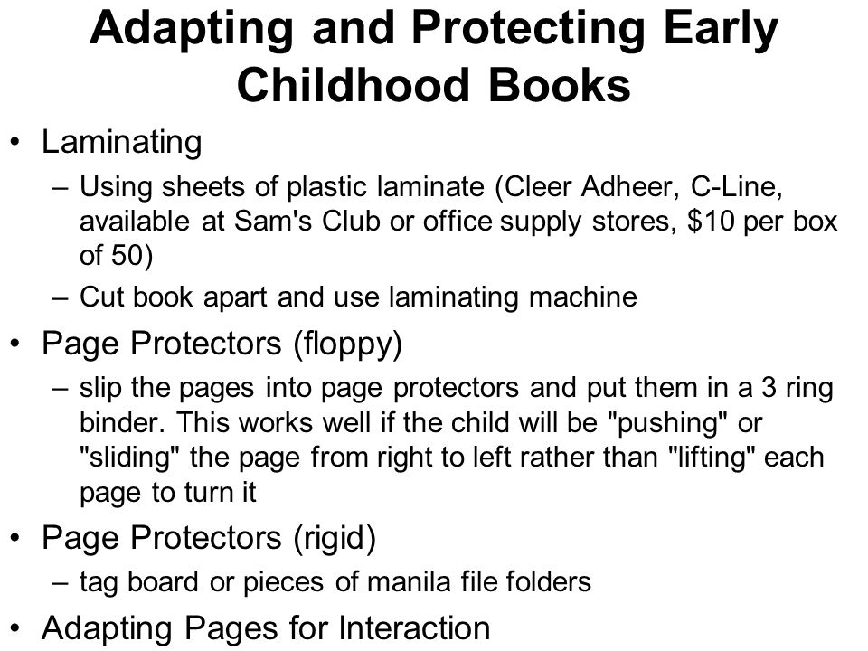 Adapting and Protecting Early Childhood Books Laminating –Using sheets of plastic laminate (Cleer Adheer, C-Line, available at Sam's Club or office su