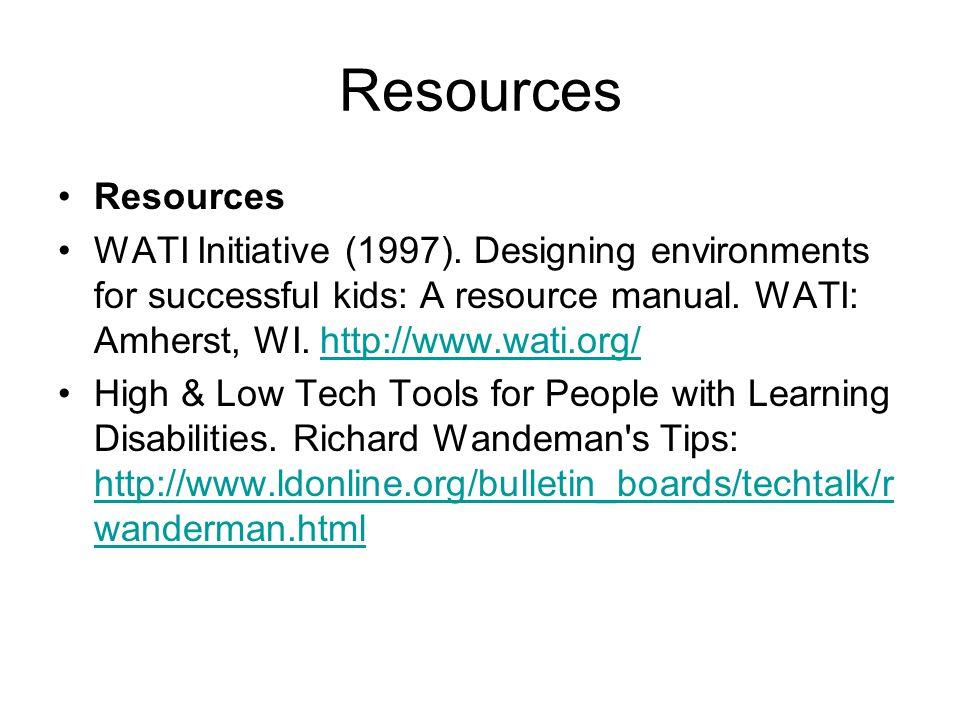 Resources WATI Initiative (1997). Designing environments for successful kids: A resource manual. WATI: Amherst, WI. http://www.wati.org/http://www.wat