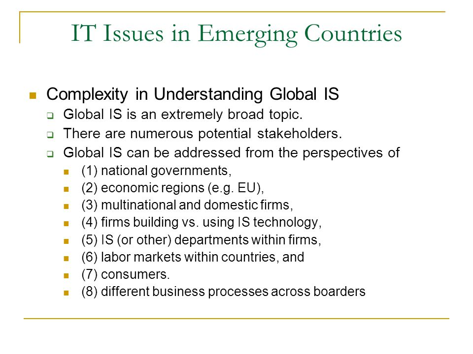 IT Issues in Emerging Countries Complexity in Understanding Global IS  Global IS is an extremely broad topic.