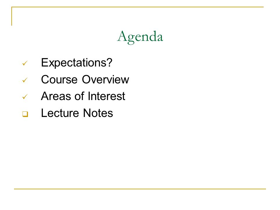 Agenda Expectations Course Overview Areas of Interest  Lecture Notes
